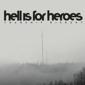 Transmit Disrupt Hell Is For Heroes