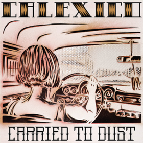 Carried To Dust Calexico