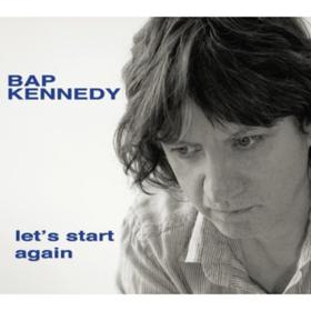 Let's Start Again Bap Kennedy
