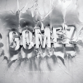 Whatever's On Your Mind Gomez