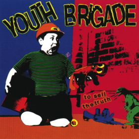 To Sell The Truth Youth Brigade