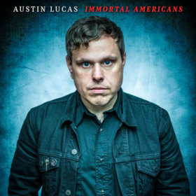 Immortal Americans Austin Lucas
