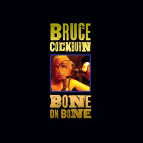 Bone On Bone Bruce Cockburn
