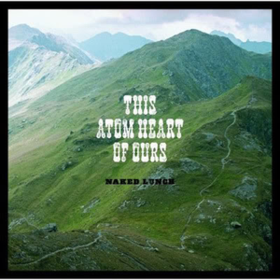 This Atom Heart Of Ours Naked Lunch