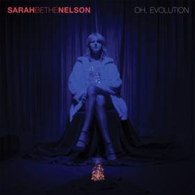 Oh, Evolution Sarah Bethe Nelson