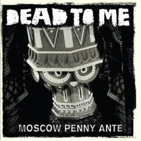 Moscow Penny Ante Dead To Me