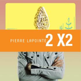 2x2 Pierre Lapointe