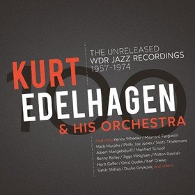 The Unreleased WDR Jazz Recordings 1957 - 1974 Kurt Edelhagen & His Orchestra