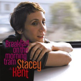 Breakfast On The Morning Train Stacey Kent