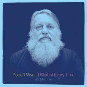 Different Every Time Vol. 1 'Ex Machina' Robert Wyatt