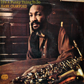 It's A Funky Thing To Do Hank Crawford