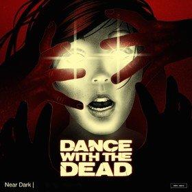 Near Dark Dance With The Dead