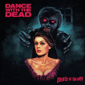 Loved To Death Dance With The Dead