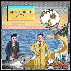 Men I Trust Men I Trust