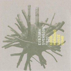 Good Morning Susie Soho Esbjörn Svensson Trio (E.S.T.)