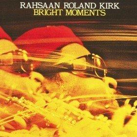 Bright Moments Rahsaan Roland Kirk