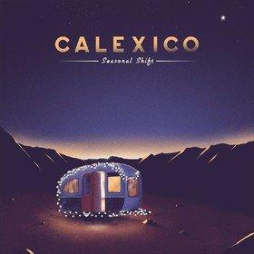 Seasonal Shift (Limited Edition) Calexico