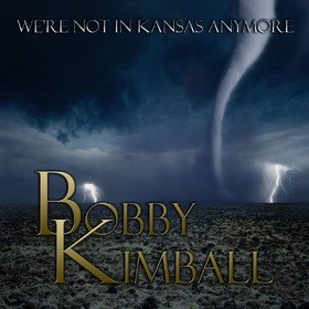 We're Not In Kansas Anymore Bobby Kimball