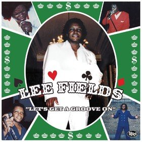 Let's Get A Groove On Lee Fields