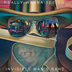 Really Wanna See You Invisible Man'S Band