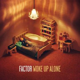 Woke Up Alone Factor