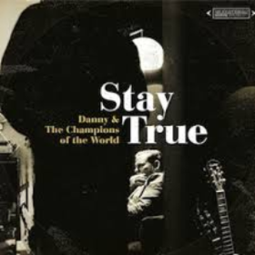 Stay True Danny And The Champions Of The World