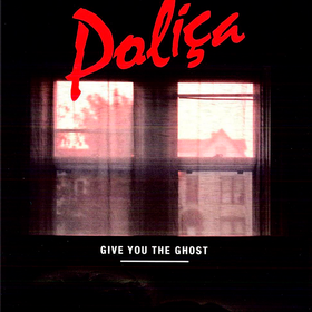 Give You The Ghost Polica