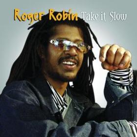 Take It Slow Roger Robin