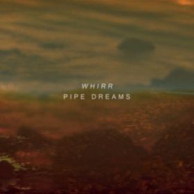 Pipe Dreams Whirr