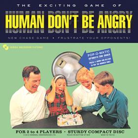 Human Don't Be Angry Human Don'T Be Angry