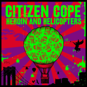Heroin And Helicopters Citizen Cope