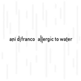 Allergic To Water Ani Difranco