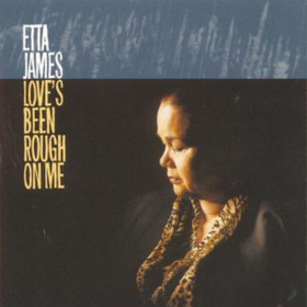 Love's Been Rough On Me Etta James