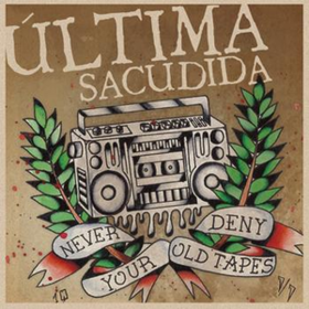 Never Deny Your Old Tapes Ultima Sacudida