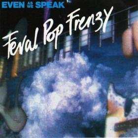Feral Pop Frenzy Even As We Speak