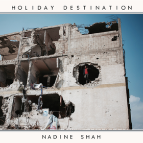 Holiday Destination Nadine Shah