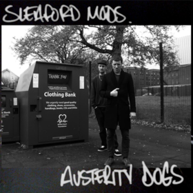 Austerity Dogs Sleaford Mods