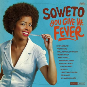 You Give Me Fever Soweto
