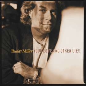 Your Love And Other Lies Buddy Miller