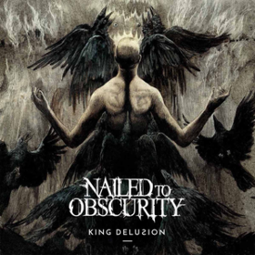 King Delusion Nailed To Obscurity