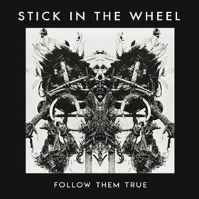 Follow Them True Stick In The Wheel