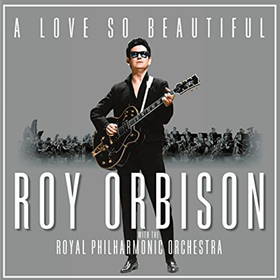 A Love So Beautiful: Roy Orbison & The Royal Philharmonic Orchestra Roy Orbison
