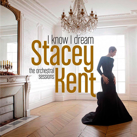 I Know I Dream: The Orchestral Sessions (Limited Edition) Stacey Kent