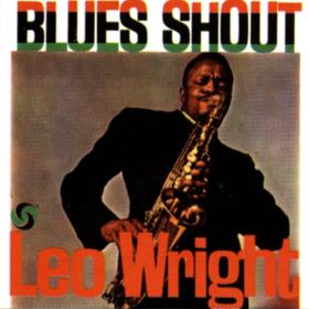 Blues Shout Leo Wright