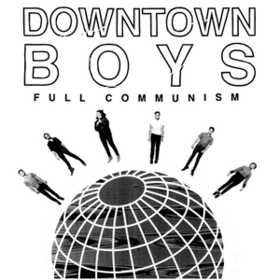 Full Communism Downtown Boys