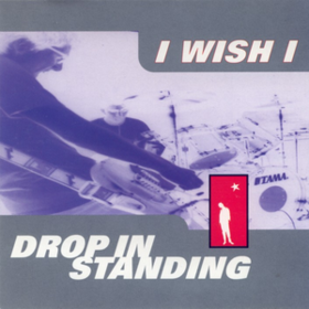 Drop In Standing I Wish I