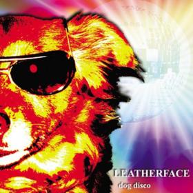 Dog Disco Leatherface