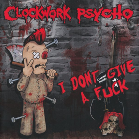 I Don't Give A Fuck Clockwork Psycho