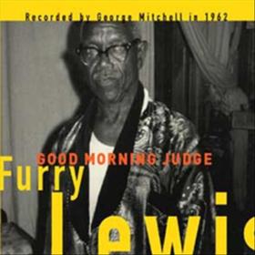 Good Morning Judge Furry Lewis