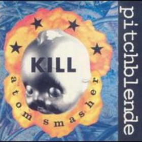 Kill Atom Smasher Pitchblende